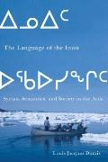 The the Language of the Inuit: Syntax, Semantics, and Society in the Arctic (Mcgill-Queen's ...