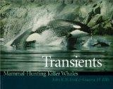 Transients: Mammal-Hunting Killer Whales of British Columbia, Washington and Southeastern Al...