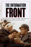 The Information Front: The Canadian Army and News Management During the Second World War (St...