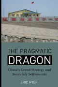 Pragmatic Dragon : China?s Grand Strategy and Boundary Settlements