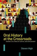 Oral History at the Crossroads : Life Stories of Survival and Displacement