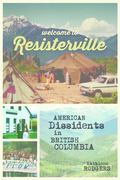 Welcome to Resisterville : American Dissidents in British Columbia