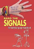 Read the Signals. The Body Language Handbook