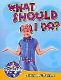 What Should I Do?: Making Good Decisions (Slim Goodbody's Life Skills 101)
