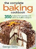 Complete Baking Cookbook 350 Recipes from Cookies and Cakes to Muffins and Pies