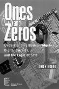 Ones and Zeros Understanding Boolean Algebra, Digital Circuits, and the Logic of Sets