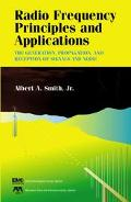 Radio Frequency Principles and Applications The Generation, Propagation, and Reception of Si...