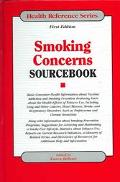 Smoking Concerns Sourcebook Basic Consumer Health Information About Nicotine Addiction and S...