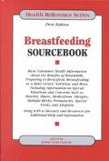 Breastfeeding Sourcebook Basic Consumer Health Information About the Benefits of Breastmilk,...