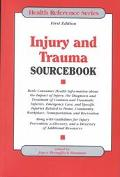 Injury and Trauma Sourcebook Basic Consumer Health Information About the Impact of Injury, t...