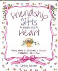 Friendship Gifts from the Heart Loving Ways to Celebrate & Cherish Friendships--Old & New