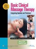 Basic Clinical Massage Therapy: Integrating Anatomy and Treatment (LWW Massage Therapy and B...