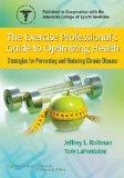 The Exercise Professional's Guide to Optimizing Health: Strategies for Preventing and Reduci...