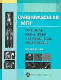 Cardiovascular MRI Physical Principles to Practical Protocols