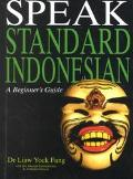 Speak Standard Indonesian A Beginner's Guide