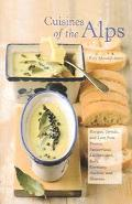 Cuisines of the Alps Recipes, Drinks, and Lore from France, Switzerland, Liechtenstein, Ital...