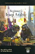 Beginner's Iraqi Arabic An Introduction to the Spoken Language of Iraq
