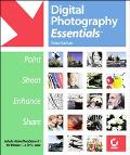 Digital Photography Essentials Point, Shoot, Enhance, Share