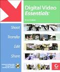 Digital Video Essentials Shoot, Transfer, Edit, Share