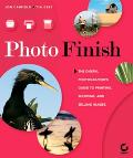 Photo Finish The Digital Photographer's Guide to Printing, Showing and Selling Images