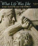 What Life Was Like: When Rome Ruled the World: The Roman Empire 100 BC - AD 200 - Time-Life ...