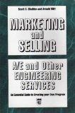 Marketing and Selling A/E and Other Engineering Services  An Essential Guide to Creating You...