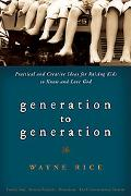 Generation to Generation: Practical and Creative Ideas for Raising Kids to Know and Love God