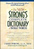 The New Strong's Complete Dictionary Of Bible Words