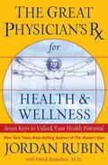 Great Physician's RX for Health & Wellness Seven Keys to Unlock Your Health Potential