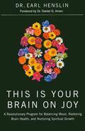 This Is Your Brain on Joy: A Revolutionary Program for Balancing Mood, Restoring Brain Healt...