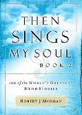 Then Sings My Soul 150 of the World's Greatest Hymn Stories Book 2