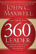 360 Degree Leader Developing Your Influence from Anywhere in the Organization