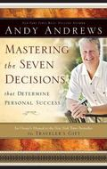 Mastering the Seven Decisions That Determine Personal Success: An Owner's Manual to the New ...