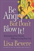 Be Angry, but Don't Blow It Maintaining Your Passion Without Losing Your Cool