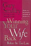 Winning Your Wife Back Before It's Too Late: Whether She's Left Physically or Emotionally, A...