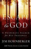 Escape to God A Desperate Search for His Presence