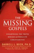Missing Gospels Unearthing the Truth Behind Alternative Christianities