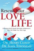 Rescue Your Love Life: Changing the 8 Dumb Attitudes & Behaviors That Will Sink Your Marriage