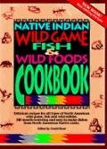 Native Indian Wild Game, Fish and Wild Foods Cookbook - David Hunt - Hardcover - Special Value