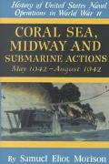 Coral Sea, Midway and Submarine Actions May 1942-August 1942