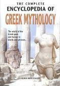 COMPLETE ENCYCLOPEDIA OF GREEK MYTHOLOGY The world of the Greek gods and heroes in words and...