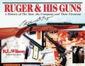 Ruger & His Guns A History of the Man, the Company and Their Firearms
