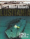 Robert Ballard's Lusitania Probing the Mysteries of the Sinking That Changed History