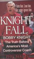 Knight Fall Bobby Knight  The Truth Behind America's Most Controversial Coach