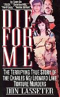 Die for Me: The Terrifying True Story of the Charles Ng and Leonard Lake Torture Muders