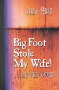 Big Foot Stole My Wife! And Other Stories