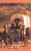 Stealing South A Story of the Underground Railroad