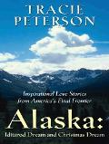 Alaska:Destiny's Road An Inspirational Love Story from America's Final Frontier