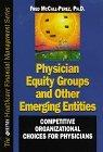 Physician Equity Groups and Other Emerging Equity Competitive Organizational Choices for Phy...