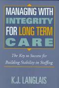 Managing With Integrity for Long Term Care The Key to Success for Building Stability in Staf...